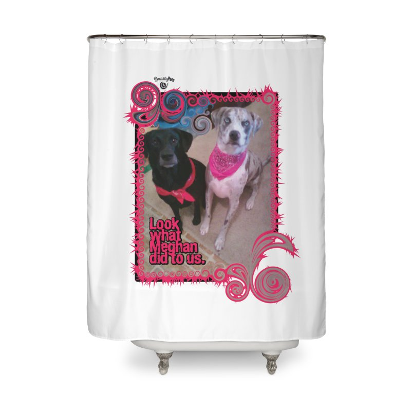 Look what Meghan did to us. Home Shower Curtain by Smarty Petz's Artist Shop