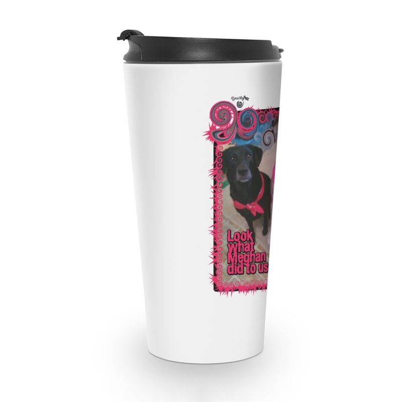 Look what Meghan did to us. Accessories Travel Mug by Smarty Petz's Artist Shop