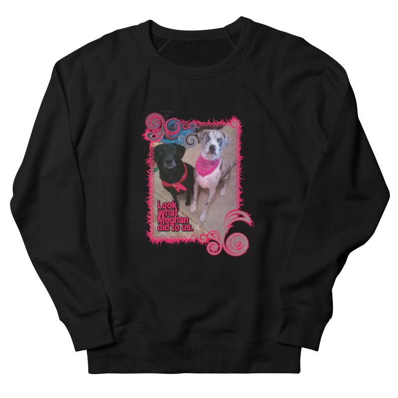 Look what Meghan did to us. Men's French Terry Sweatshirt by Smarty Petz's Artist Shop