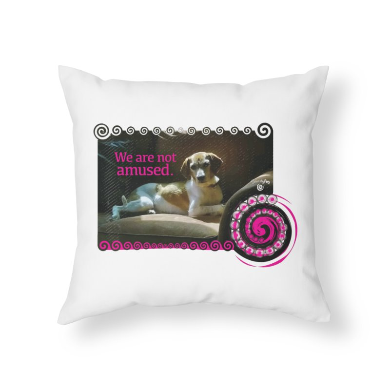 We are not amused Home Throw Pillow by Smarty Petz's Artist Shop