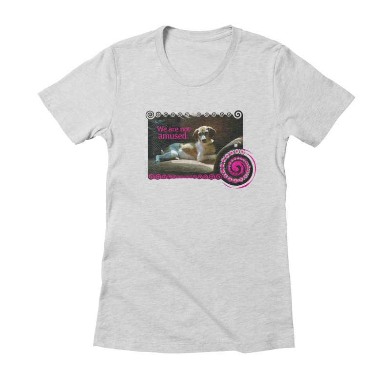 We are not amused Women's Fitted T-Shirt by Smarty Petz's Artist Shop
