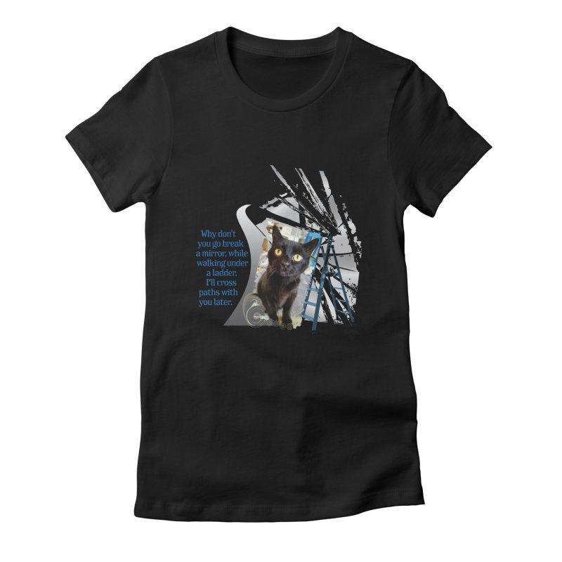 Break a mirror Women's T-Shirt by Smarty Petz's Artist Shop