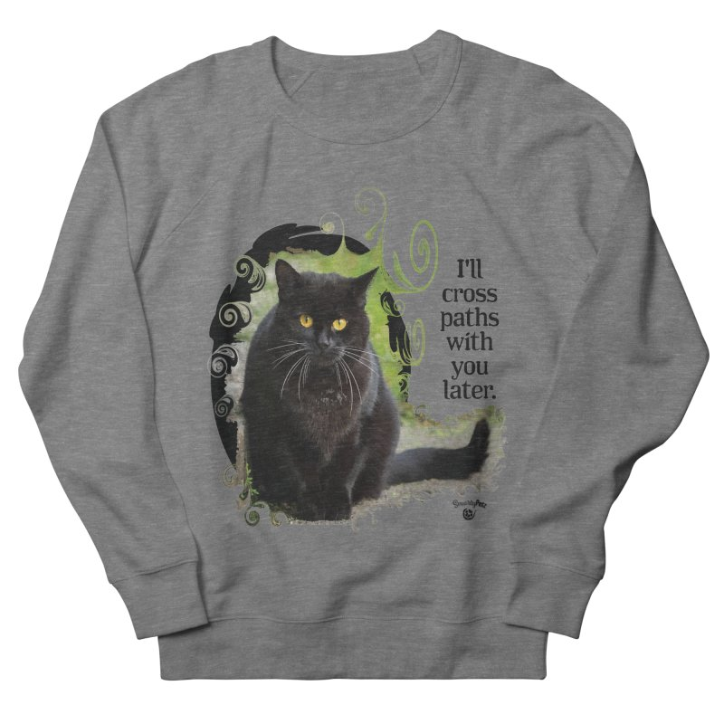 I'll cross paths with you later. Women's French Terry Sweatshirt by Smarty Petz's Artist Shop