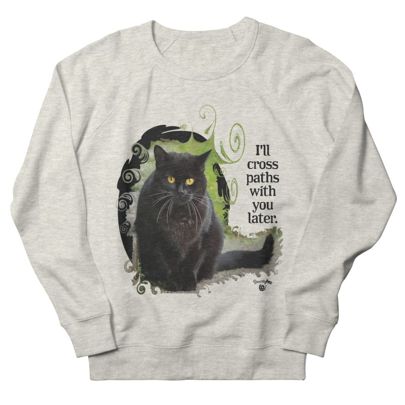 I'll cross paths with you later. Men's French Terry Sweatshirt by Smarty Petz's Artist Shop
