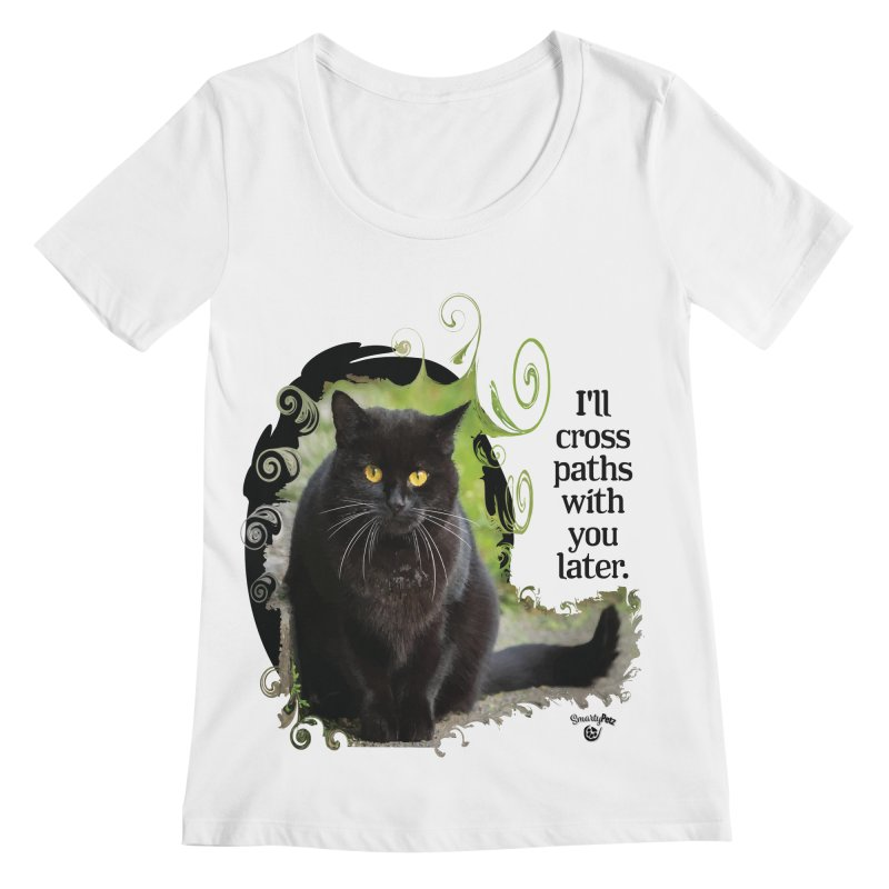 I'll cross paths with you later. Women's Regular Scoop Neck by Smarty Petz's Artist Shop