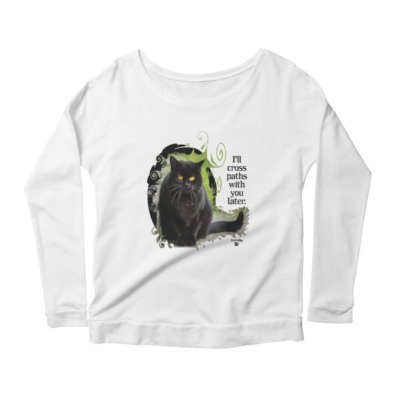 I'll cross paths with you later. Women's Scoop Neck Longsleeve T-Shirt by Smarty Petz's Artist Shop