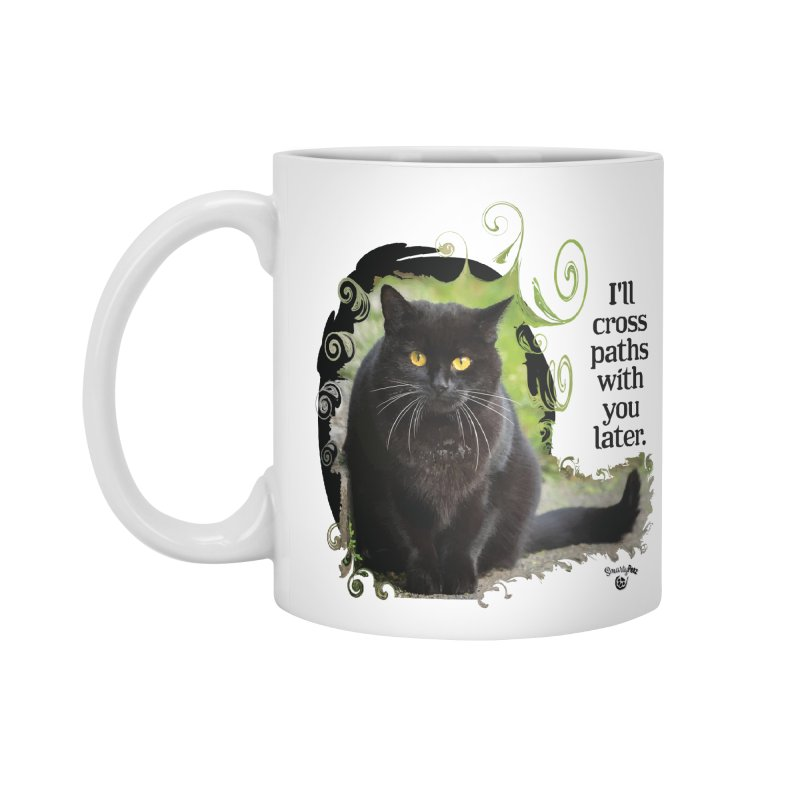 I'll cross paths with you later. Accessories Standard Mug by Smarty Petz's Artist Shop