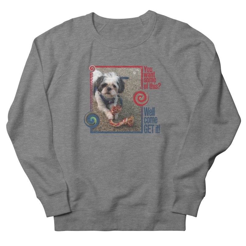 Come get it! Women's French Terry Sweatshirt by Smarty Petz's Artist Shop