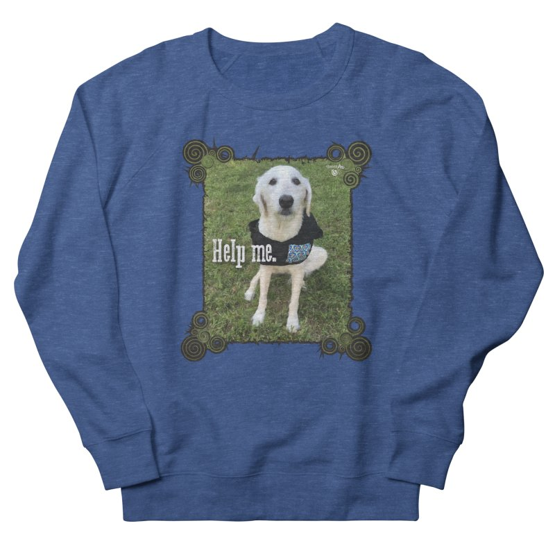 Help me. Women's French Terry Sweatshirt by Smarty Petz's Artist Shop