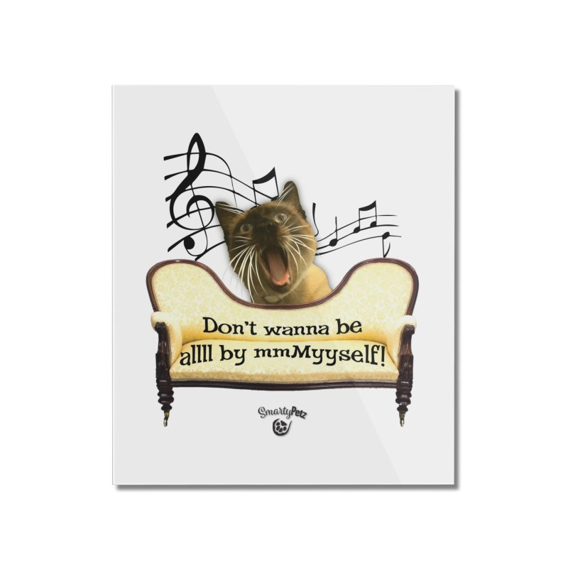 Don't wanna be allll by mmMyself! Home Mounted Acrylic Print by SmartyPetz's Artist Shop