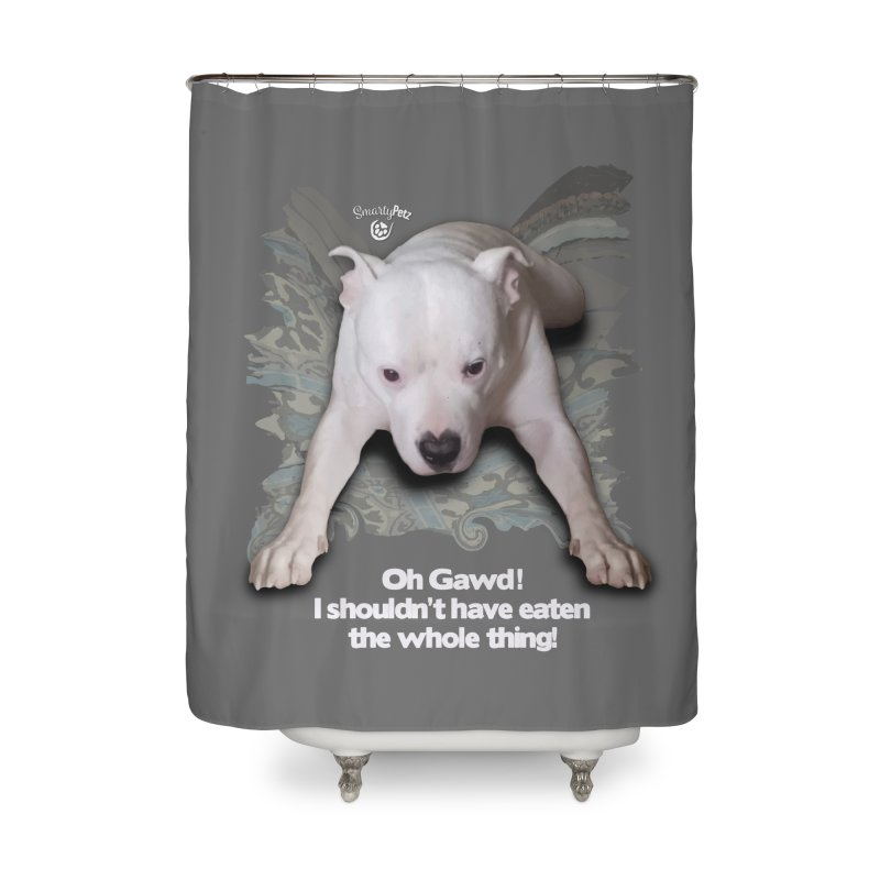 I shouldn't have... Home Shower Curtain by SmartyPetz's Artist Shop