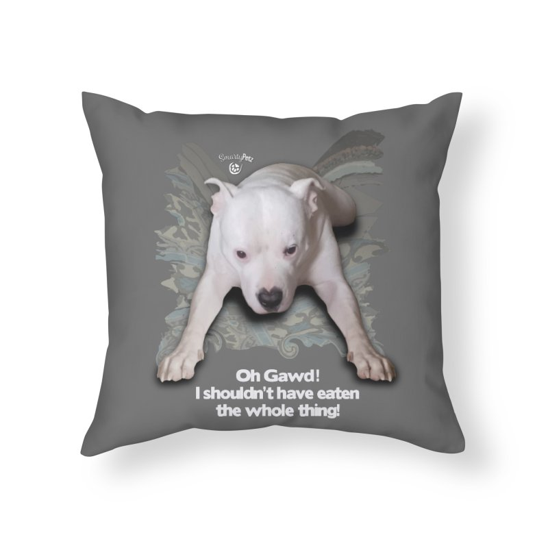 I shouldn't have... Home Throw Pillow by SmartyPetz's Artist Shop