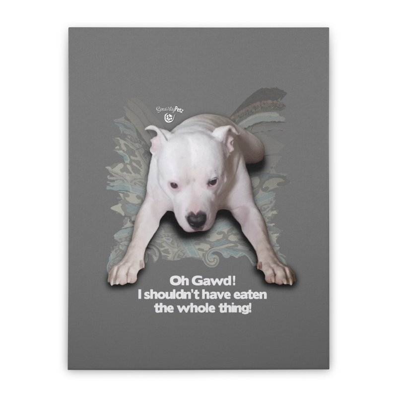I shouldn't have... Home Stretched Canvas by SmartyPetz's Artist Shop