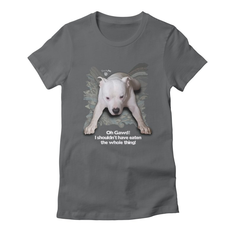 I shouldn't have... Women's Fitted T-Shirt by SmartyPetz's Artist Shop