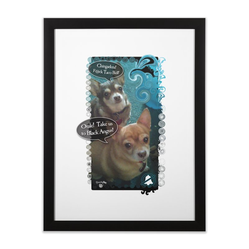 Orale! Home Framed Fine Art Print by SmartyPetz's Artist Shop