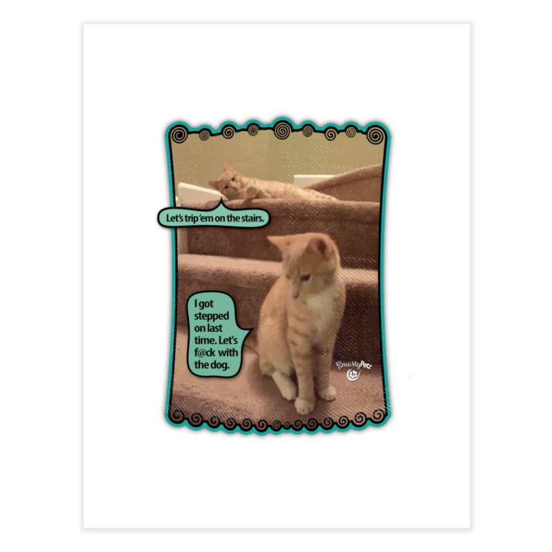 Let's f@ck with the dog. Home Fine Art Print by SmartyPetz's Artist Shop