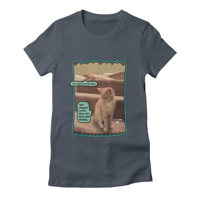 Let's f@ck with the dog. Women's T-Shirt by Smarty Petz's Artist Shop