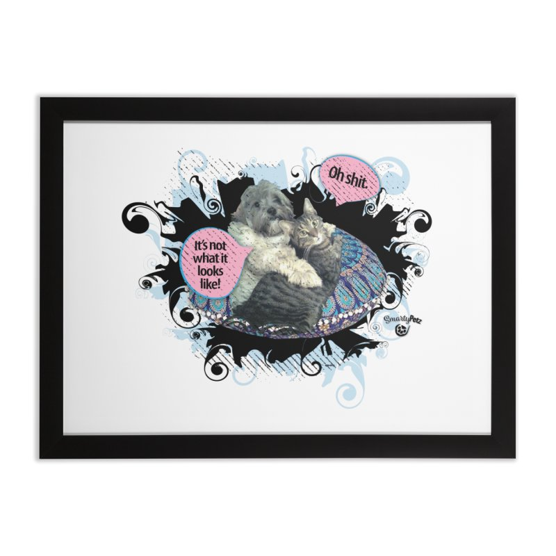It's not what it looks like. Home Framed Fine Art Print by SmartyPetz's Artist Shop