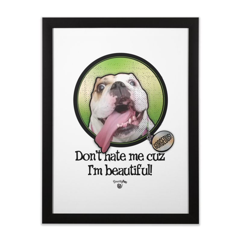 Gorgeous! Home Framed Fine Art Print by Smarty Petz's Artist Shop