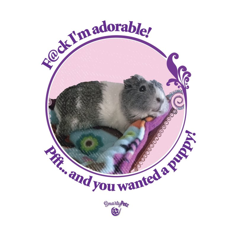 ...and you wanted a puppy! by Smarty Petz's Artist Shop