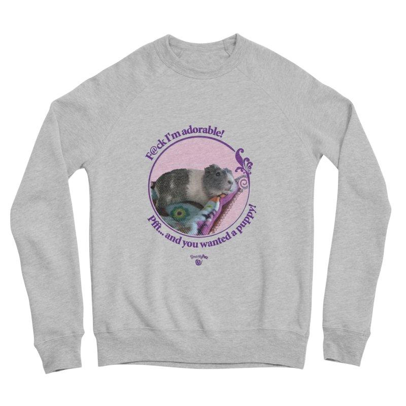 ...and you wanted a puppy! Women's Sponge Fleece Sweatshirt by Smarty Petz's Artist Shop