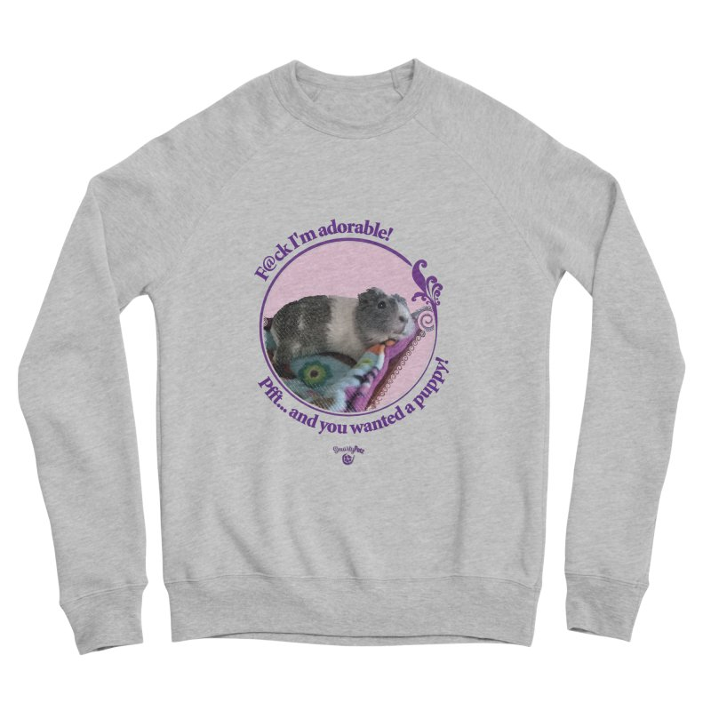 ...and you wanted a puppy! Men's Sponge Fleece Sweatshirt by Smarty Petz's Artist Shop