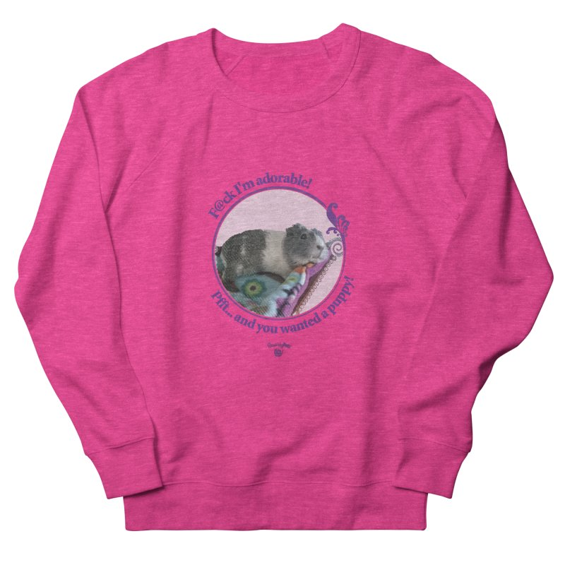 ...and you wanted a puppy! Women's French Terry Sweatshirt by Smarty Petz's Artist Shop