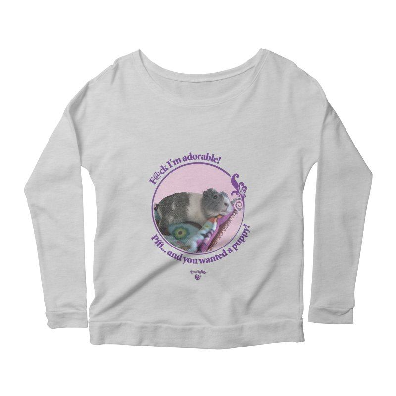 ...and you wanted a puppy! Women's Scoop Neck Longsleeve T-Shirt by Smarty Petz's Artist Shop