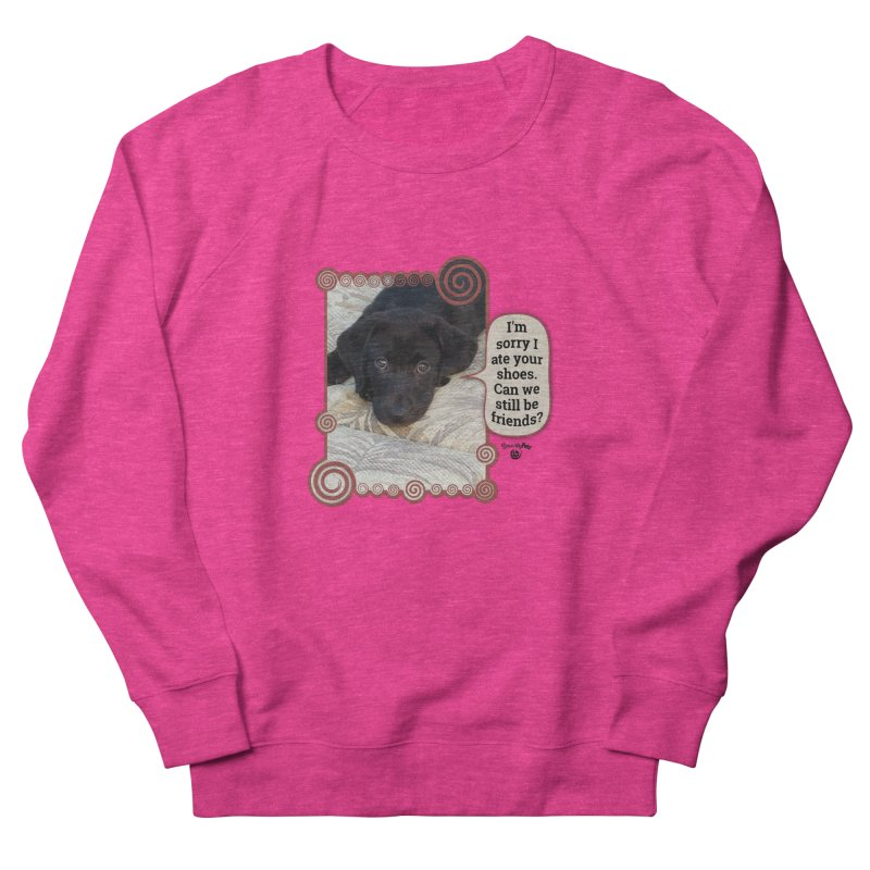 Sorry I ate your shoes Women's French Terry Sweatshirt by Smarty Petz's Artist Shop