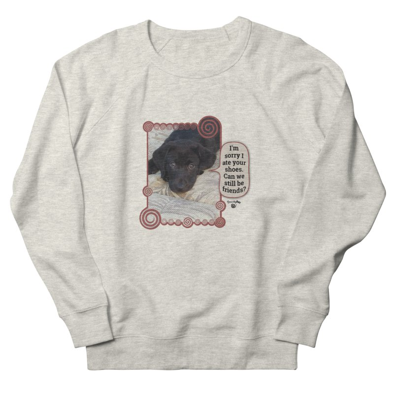 Sorry I ate your shoes Men's French Terry Sweatshirt by Smarty Petz's Artist Shop