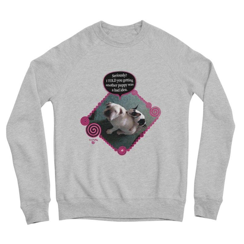 Bad Idea Women's Sponge Fleece Sweatshirt by Smarty Petz's Artist Shop