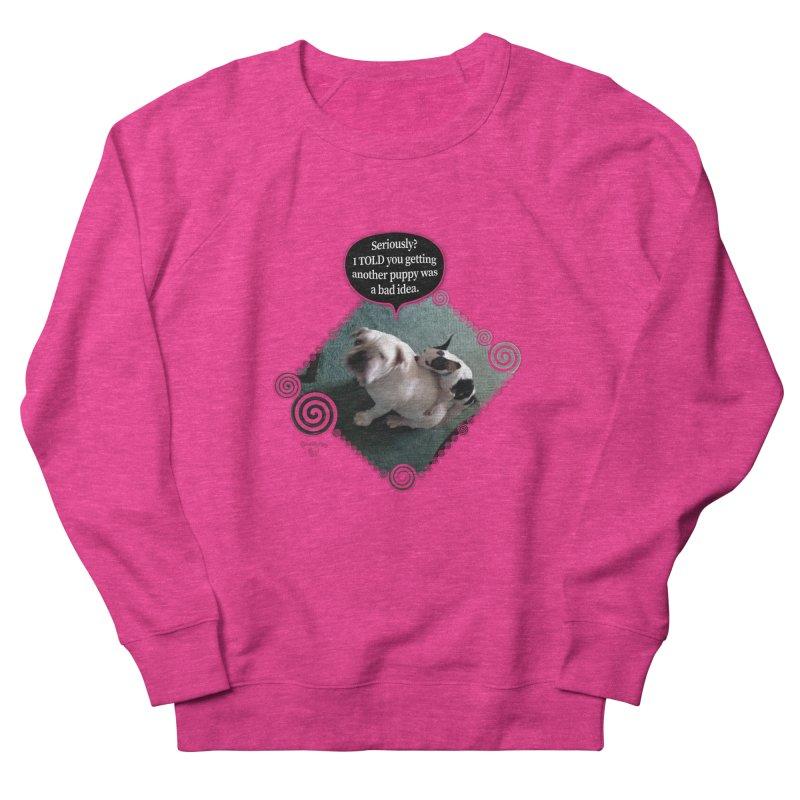Bad Idea Women's French Terry Sweatshirt by Smarty Petz's Artist Shop