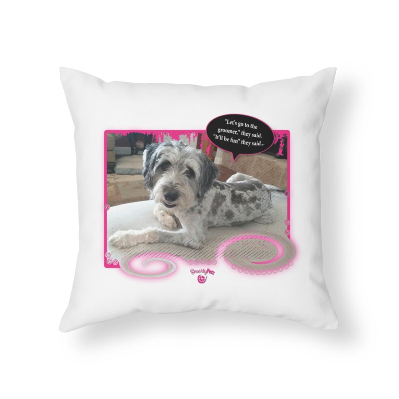 Groomer they said... Home Throw Pillow by Smarty Petz's Artist Shop