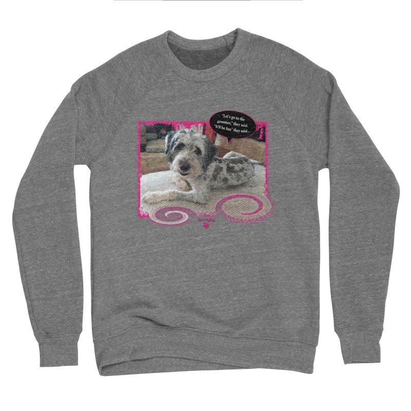 Groomer they said... Women's Sponge Fleece Sweatshirt by Smarty Petz's Artist Shop