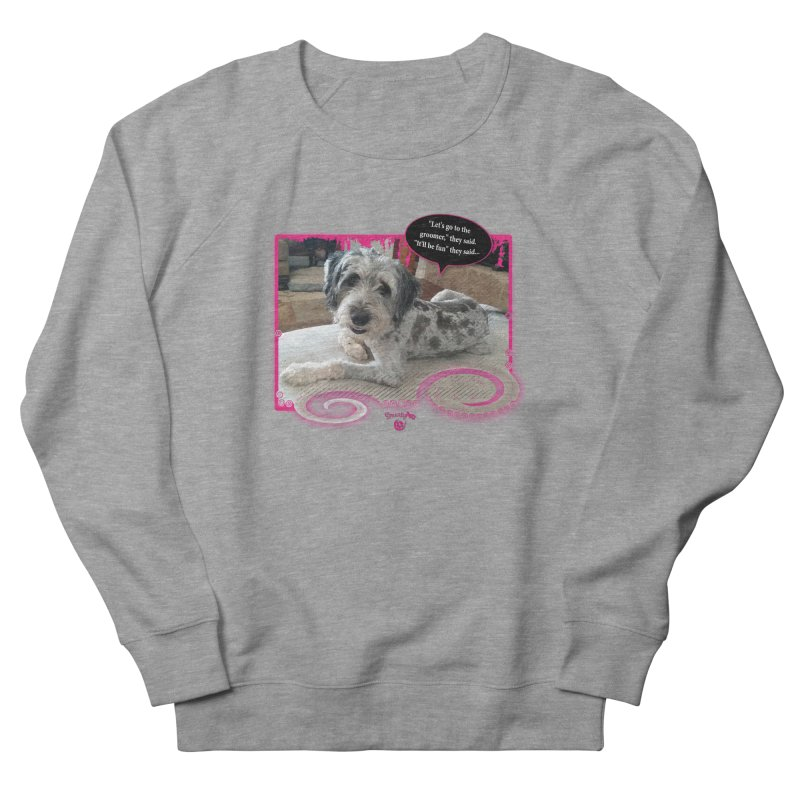 Groomer they said... Women's French Terry Sweatshirt by Smarty Petz's Artist Shop