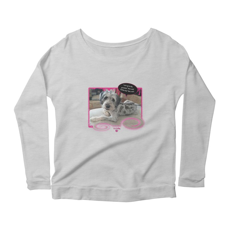 Groomer they said... Women's Scoop Neck Longsleeve T-Shirt by Smarty Petz's Artist Shop