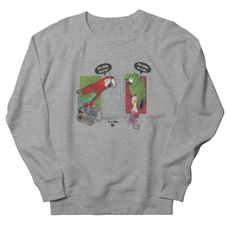 Stop Copying me! Women's French Terry Sweatshirt by Smarty Petz's Artist Shop