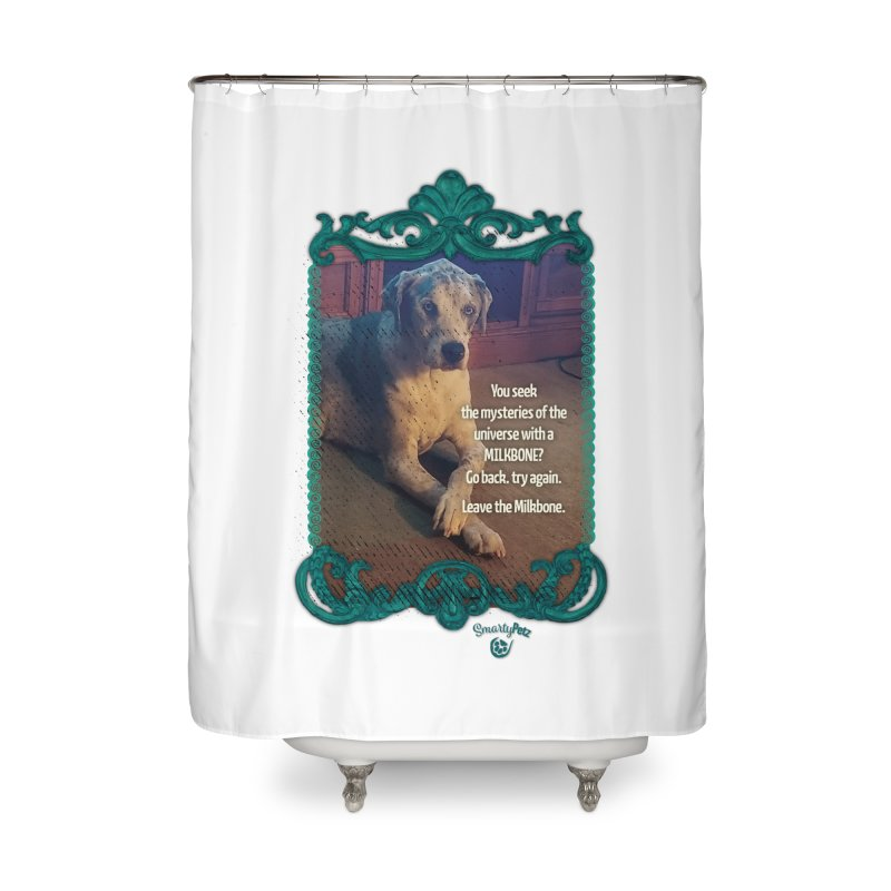 Wisdom for a Milkbone? Home Shower Curtain by Smarty Petz's Artist Shop