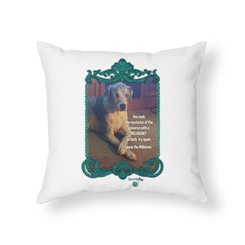 Leave the Milkbone Home Throw Pillow by Smarty Petz's Artist Shop