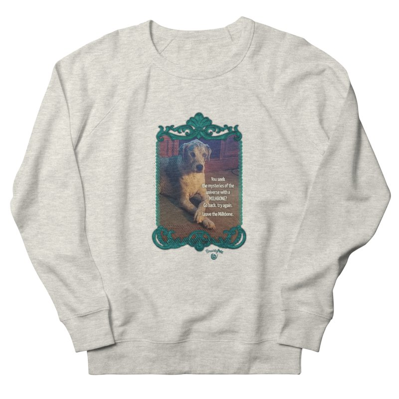 Leave the Milkbone Women's French Terry Sweatshirt by Smarty Petz's Artist Shop