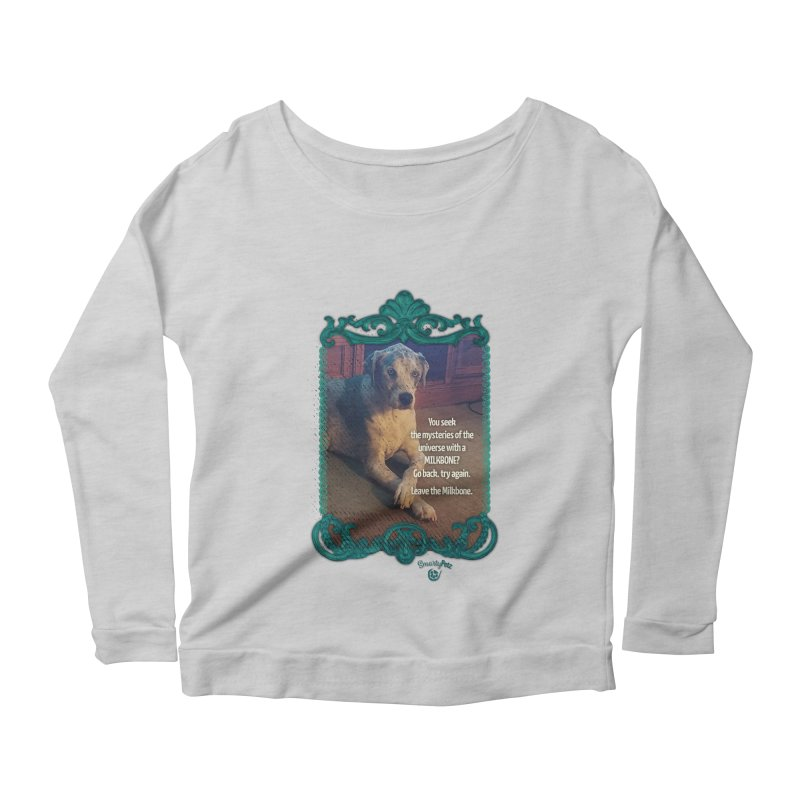 Wisdom for a Milkbone? Women's Scoop Neck Longsleeve T-Shirt by Smarty Petz's Artist Shop