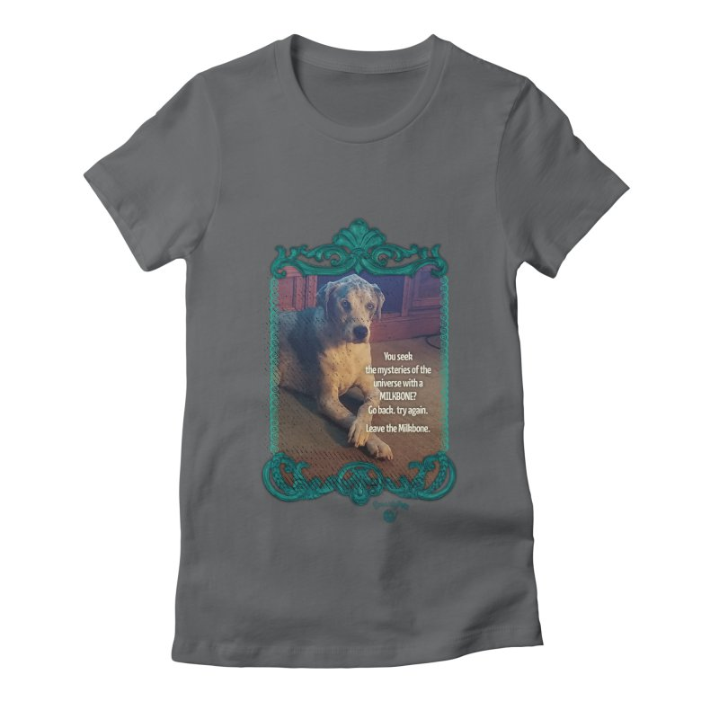 Wisdom for a Milkbone? Women's Fitted T-Shirt by Smarty Petz's Artist Shop