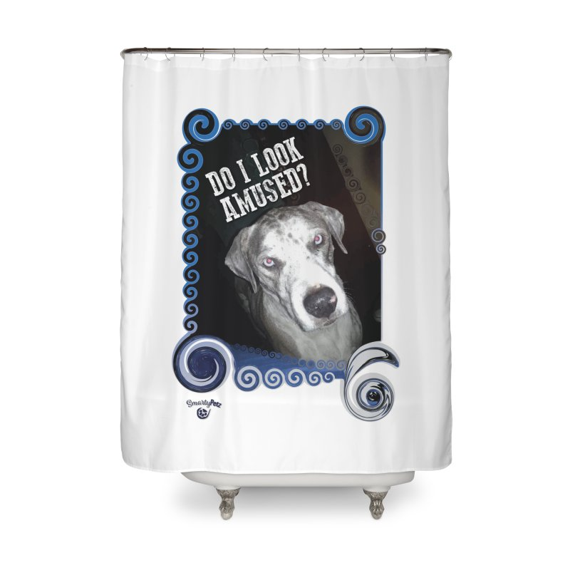 Do I look amused? Home Shower Curtain by Smarty Petz's Artist Shop