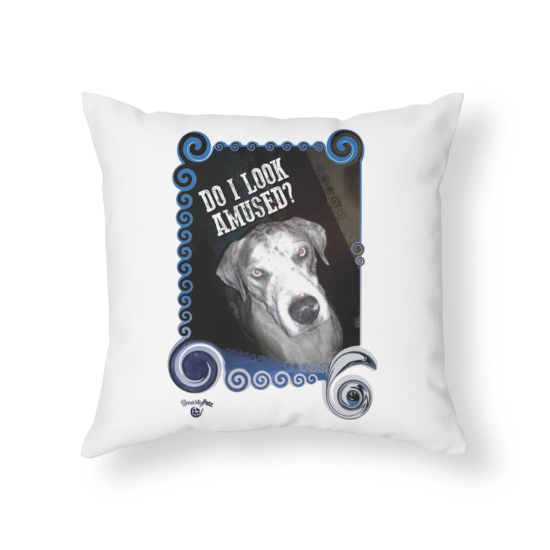 Do I look amused? Home Throw Pillow by Smarty Petz's Artist Shop