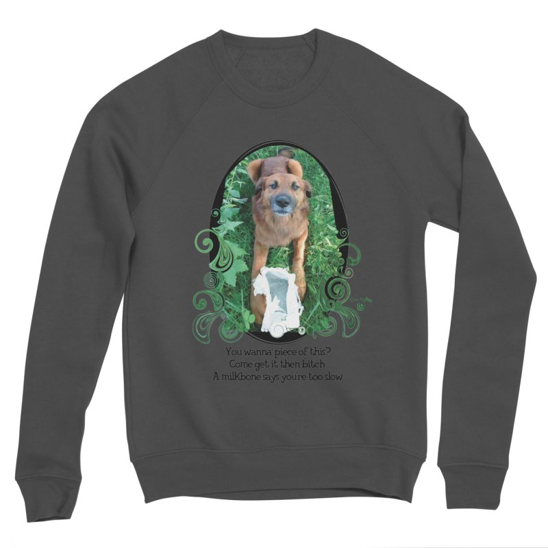 A Milkbone says your too slow. Men's Sponge Fleece Sweatshirt by Smarty Petz's Artist Shop
