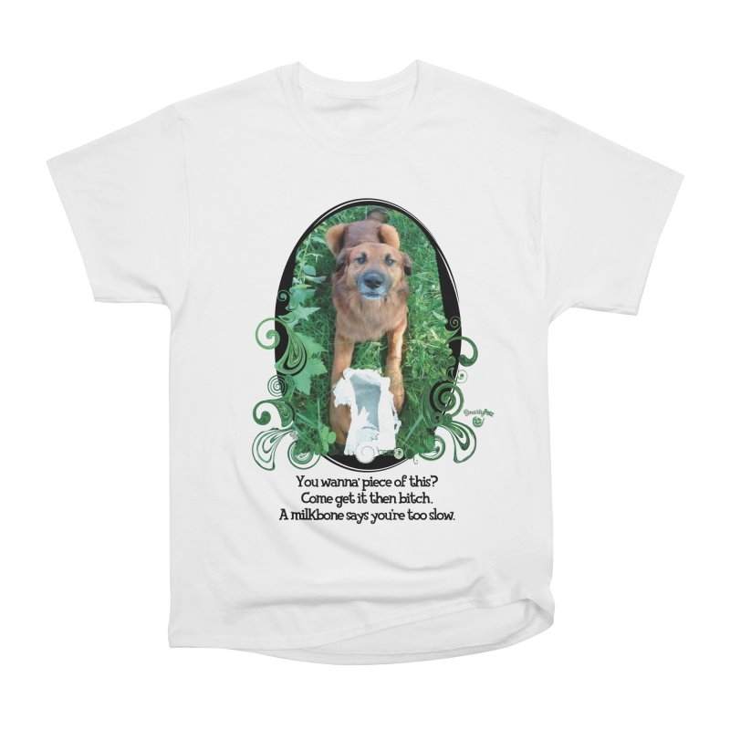 A Milkbone says your too slow. Women's Heavyweight Unisex T-Shirt by Smarty Petz's Artist Shop
