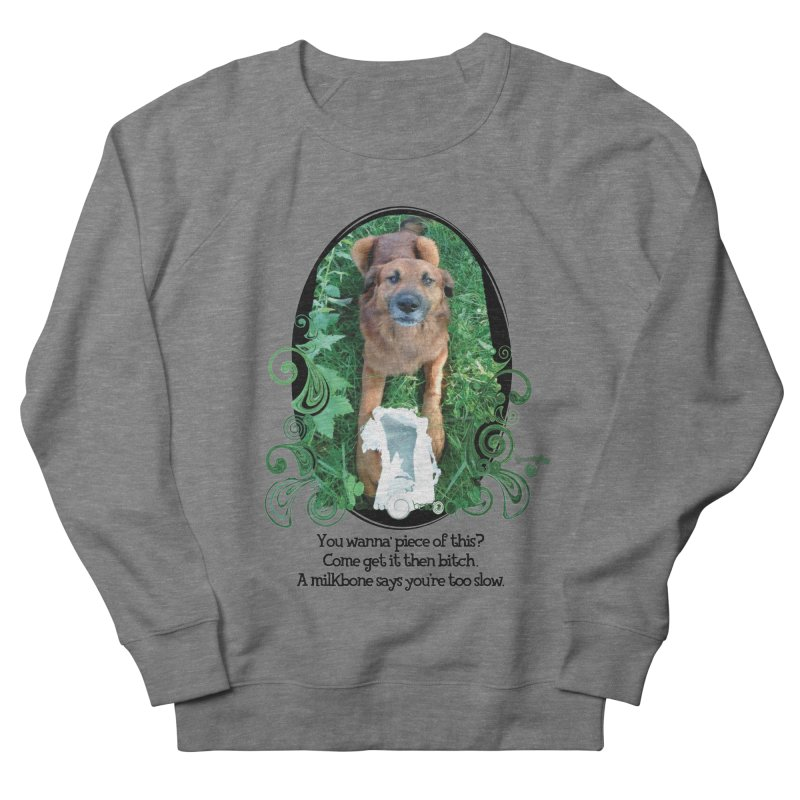 A Milkbone says your too slow. Women's French Terry Sweatshirt by Smarty Petz's Artist Shop