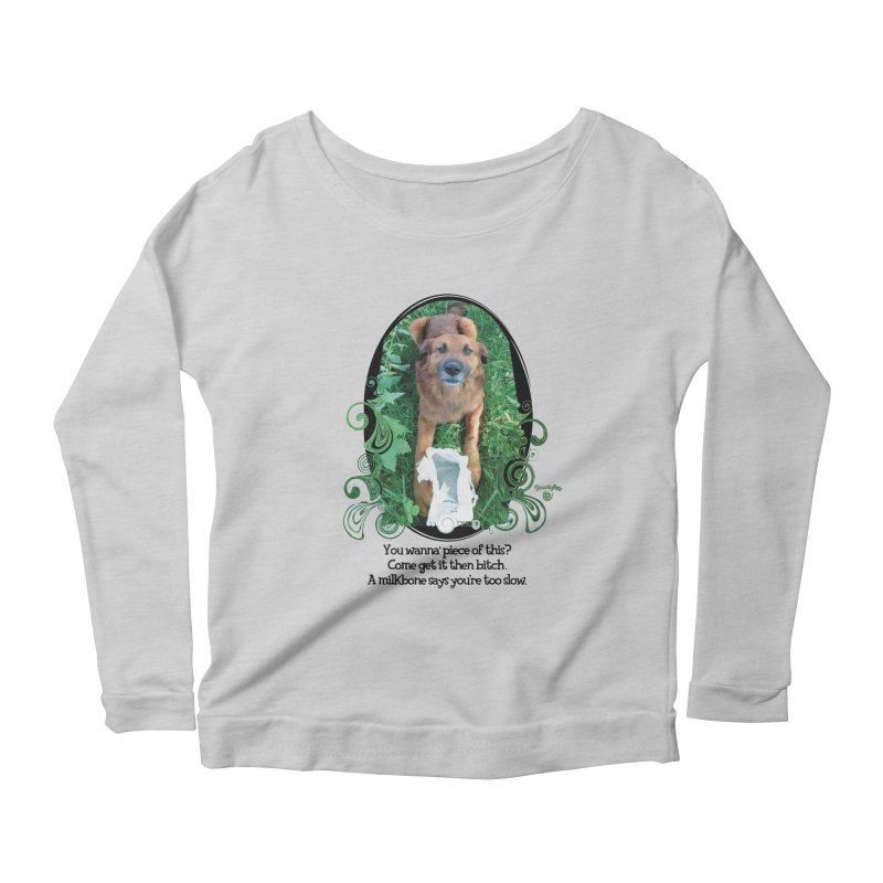 A Milkbone says your too slow. Women's Scoop Neck Longsleeve T-Shirt by Smarty Petz's Artist Shop