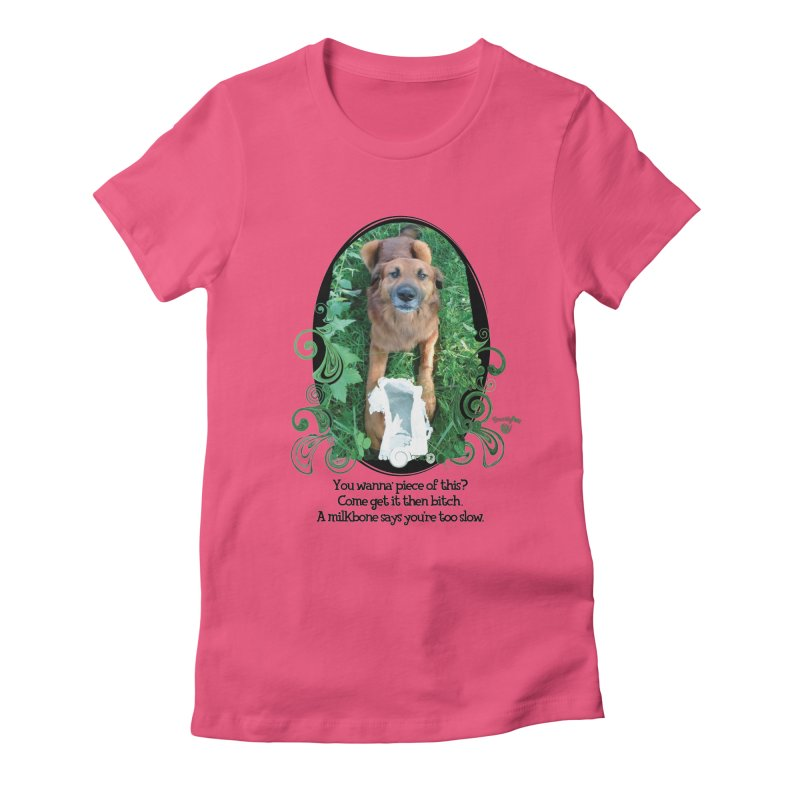 A Milkbone says your too slow. Women's Fitted T-Shirt by Smarty Petz's Artist Shop
