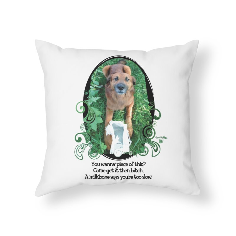 A Milkbone says your too slow. Home Throw Pillow by Smarty Petz's Artist Shop